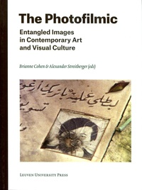 Alexander Streitberger et Brianne Cohen - The Photofilmic - Entangled Images in Contemporary Art and Visual Culture.