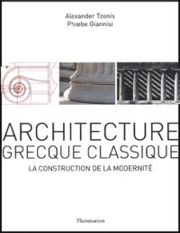Alexander Tzonis et Phœbe Giannisi - Architecture grecque classique - La construction de la modernité.