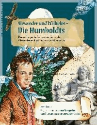 Alexander und Wilhelm – Die Humboldts - Das aufregende Leben der Gebrüder Alexander und Wilhelm von Humboldt.