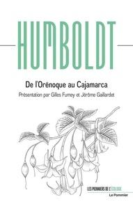 Alexander von Humboldt - De l'Orénoque au Cajamarca.