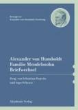 Alexander von Humboldt / Familie Mendelssohn, Briefwechsel.