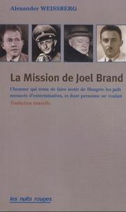 Alexander Weissberg - La mission de Joël Brand - L'homme qui tenta de faire sortir de Hongrie les juifs menacés d'extermination, et dont personne ne voulait.