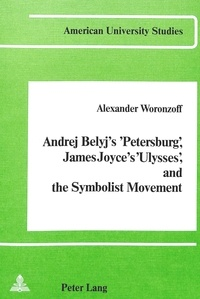 Alexander Woronzoff - Andrej Belyj's «Petersburg», James Joyce's «Ulysses» and the Symbolist Movement.