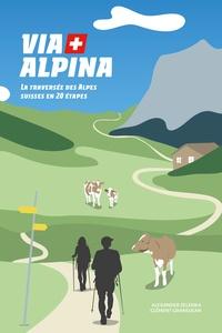 Alexander Zelenka et Clément Grandjean - Via Alpina - La traversée des Alpes suisses en 20 étapes.