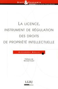 Alexandra Abello - La licence, instrument de régulation des droits de propriété intellectuelle.