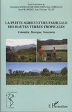 Alexandra Angeliaume-Descamps et Elcy Corrales - La petite agriculture familiale des hautes terres tropicales - Colombie, Mexique, Venezuela.