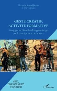 Alexandra Arnaud-Bestieu et Eric Tortochot - Geste créatif, activité formative - Réengager les élèves dans les apprentissages par les enseignements artistiques.