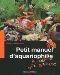 Alexandra Behrendt - Petit manuel d'aquariophilie à l'usage des enfants.