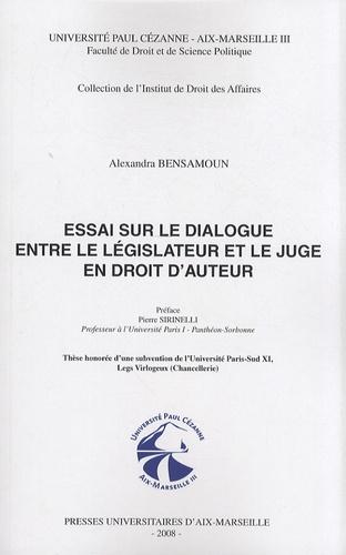Alexandra Bensamoun - Essai sur le dialogue entre le législateur et le juge en droit d'auteur.