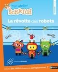 Alexandra Bernard - Ton atelier Scratch - La révolte des robots.