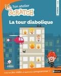 Alexandra Bernard et Julien Canavezes - Ton atelier Scratch - La tour diabolique.