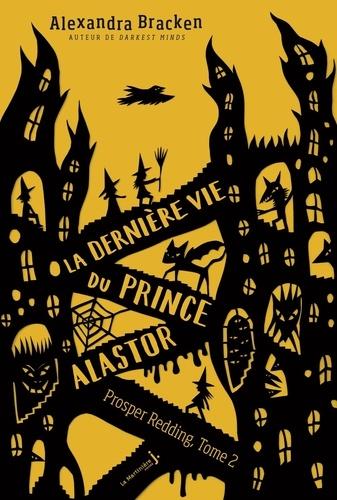 La terrifiante histoire de Prosper Redding Tome 2 La dernière vie du prince Alastor