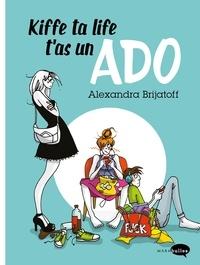 Alexandra Brijatoff - Kiffe ta life, t'as un ado.