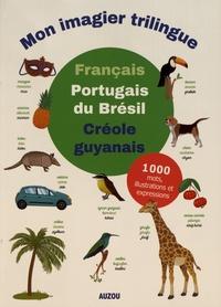Alexandra Brunbrouck - Mon imagier trilingue français / portugais du Brésil / créole guyanais.