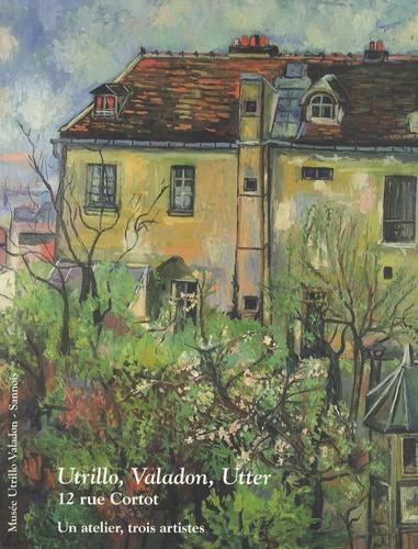 Alexandra Charvier et Jean Fabris - Utrillo, Valadon, Utter - 12 rue Cortot : un atelier, trois artistes.