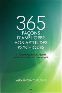 Alexandra Chauran - 365 façons d'améliorer vos aptitudes psychiques - - Un guide pratique pour améliorer votre intuition.