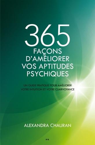365 façons d'améliorer vos aptitudes psychiques. Un guide pratique pour améliorer votre intuition et votre clairvoyance