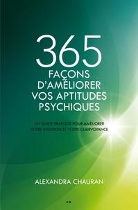 Alexandra Chauran - 365 façons d'améliorer vos aptitudes psychiques - Un guide pratique pour améliorer votre intuition et votre clairvoyance.