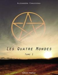 Alexandra Chausseau - Les quatre mondes - Tome 1.