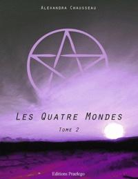 Alexandra Chausseau - Les quatre mondes - Tome 2.