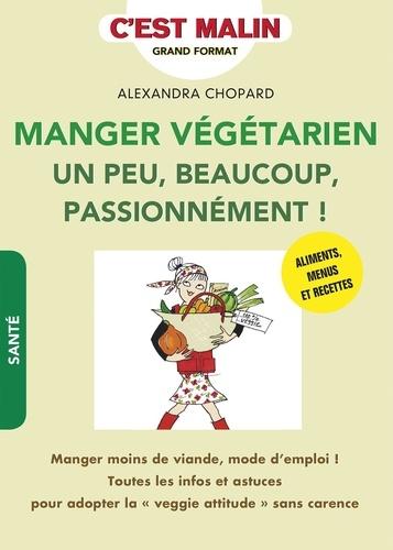 Manger végétarien. Un peu, beaucoup, passionnément !