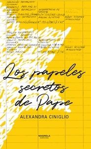 Alexandra Ciniglio - Los papeles secretos de Pape.