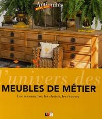 Lunivers des meubles de métier - Les reconnaître, les choisir, les rénover.pdf