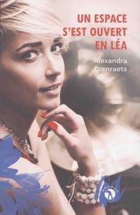 Alexandra Coenraets - Un espace s'est ouvert en Léa.