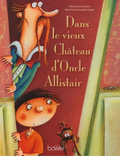 Alexandra Colombo et Alexandra Chauvelon-Bueb - Dans le vieux Château d'Oncle Allistair.