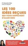 Alexandra Dalu - Les 100 idées reçues qui vous empêchent d'aller bien - Alimentation, sommeil, sport, hormones, intestin, cerveau et génétique : ce qu'il faut savoir pour être en bonne santé - Le guide de santé pour tous.