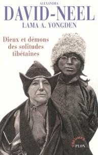 Alexandra David-Néel et  Aphur Yongden - Dieux et démons des solitudes tibétaines - Mystiques et magiciens du Tibet ; Le Lama aux cinq sagesses ; Magie d'amour et magie noire ; La Puissance du néant.