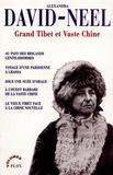 Alexandra David-Néel - Grand Tibet et Vaste Chine - Au pays des brigands gentilshommes ; Voyage d'une Parisienne à Lhassa ; Sous des nuées d'orage ; A l'ouest barbare de la vaste Chine ; Le vieux Tibet face à la Chine nouvelle.