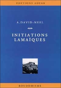Alexandra David-Néel - Initiations lamaïques - Des théories, des pratiques, des hommes.