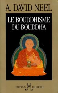 Alexandra David-Néel - Le Bouddhisme du Bouddha - Ses doctrines, ses méthodes et ses développements mahayanistes et tantriques au Tibet.