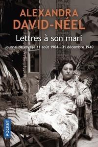 Alexandra David-Néel - Lettres à son mari (11 août 1904 - 31 décembre 1940) - Journal de voyage.