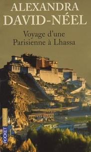 Alexandra David-Néel - Voyage d'une Parisienne à Lhassa - A pied et en mendiant de la Chine à l'Inde à travers le Tibet.
