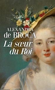 Alexandra de Broca - La soeur du roi.