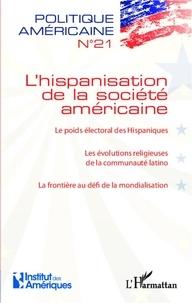 Alexandra De Hoop Scheffer et François Vergniolle de Chantal - Politique américaine N° 21 : L'hispanisation de la société américaine.