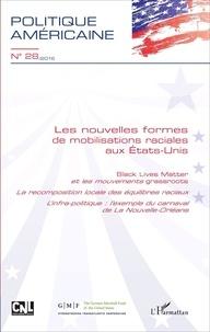 Alexandra De Hoop Scheffer et François Vergniolle de Chantal - Politique américaine N° 28/2016 : Les nouvelles formes de mobilisations raciales aux Etats-unis.