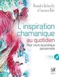 Alexandra Dechezelle et Laurence Malè - L'inspiration chamanique au quotidien - Pour vivre sa pratique personnelle. 1 CD audio