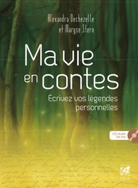 Alexandra Dechezelle et Maryse Stern - La vie en contes - Ecrivez vos légendes personnelles. 1 CD audio