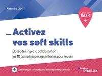 Alexandra Didry - Activez vos soft skills - Du leadership à la collaboration : les 10 compétences essentielles pour réussir.