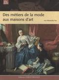 Alexandra Fau - Des métiers de la mode aux maisons d'art.