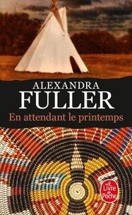 Téléchargement de livres électroniques gratuits pour mobile En attendant le printemps par Alexandra Fuller 9782253240693