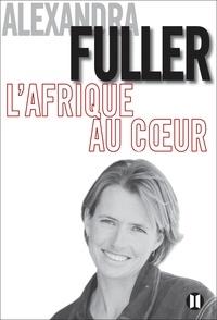 Alexandra Fuller - L'Afrique au coeur.