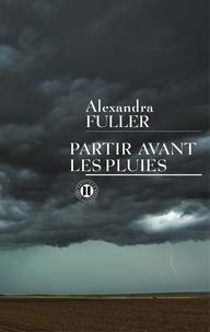Alexandra Fuller - Partir avant les pluies.