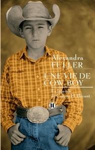 Alexandra Fuller - Une vie de cow boy - La légende de Colton H. Bryant.