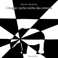 Alexandra Gabrielli-Kuhn - L'imagier cache-cache des animaux.
