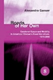 Alexandra Ganser - Roads of Her Own - Gendered Space and Mobility in American Women's Road Narratives, 1970-2000..