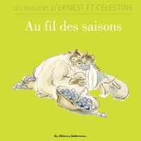 Alexandra Garibal et Gabrielle Vincent - Les imagiers d'Ernest et Célestine  : Au fil des saisons.